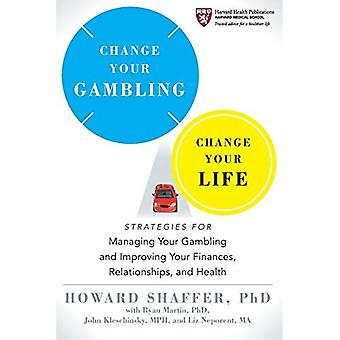 Change Your Gambling, Change Your Life: Strategies for Managing Your Gambling and Improving Your Finances, Relationships, and Health (Harvard Health Publications)