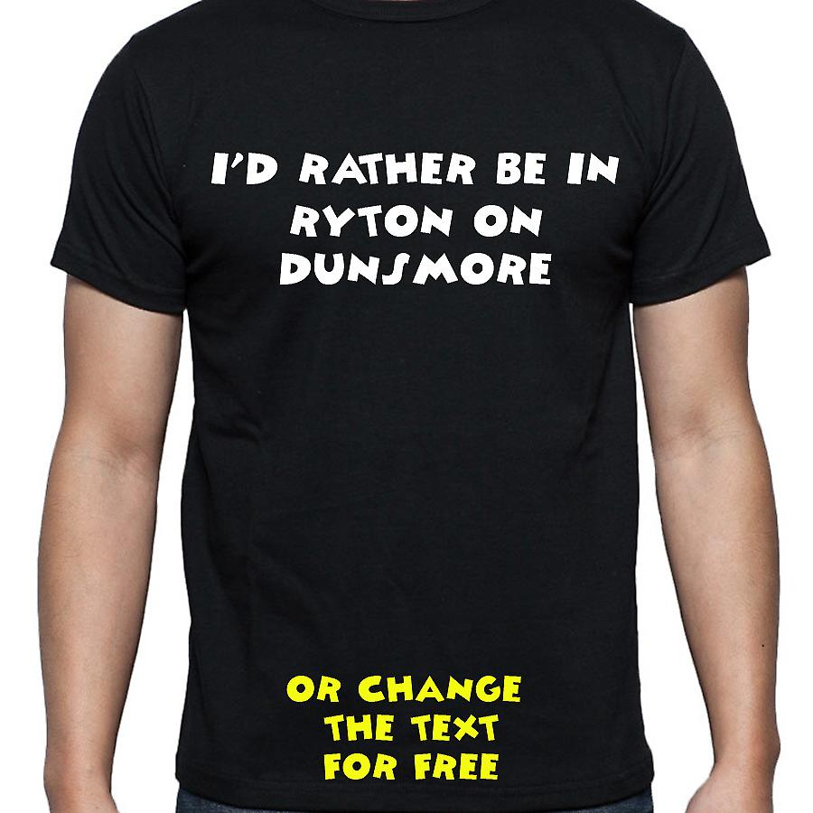 I'd Rather Be In Ryton on dunsmore Black Hand Printed T shirt