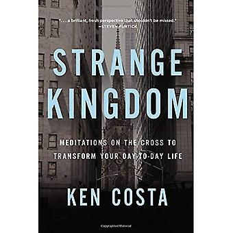 Strange Kingdom: Meditations�on the Cross to Transform Your�Day to Day Life