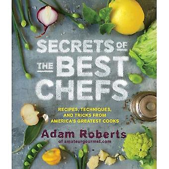 Secrets of Great Chefs Recipes, Techniques, and Tricks from Americas Best Cooks