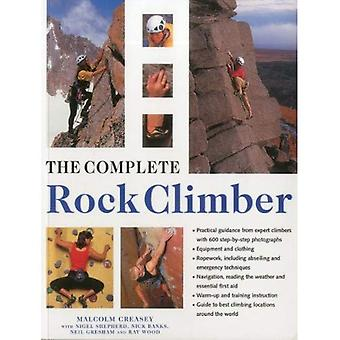 The Complete Rock Climber: The Complete Practical Handbook on Rock Climbing, from First Steps to Advanced Rescue Techniques, Shown in Over 600 Clear and Informative Photographs