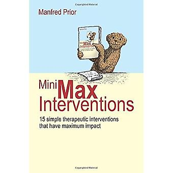 Mini-Max Interventions:15 Simple Therapeutic Interventions that have Maximum Impact