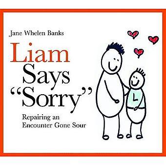 Liam sagt, es tut uns leid: Reparatur einer Begegnung gegangen sauer (Liam sagt) (Liam Bücher)
