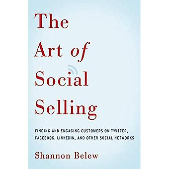 The Art of Social Selling: Finding and Engaging Customers on Twitter, Facebook, LinkedIn, and Other Social Networks