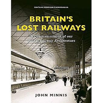 Britain's Lost Railways: A Commemoration of our finest� railway architecture