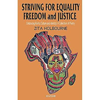Striving For Equality, Freedom And Justice: Embracing Roots, Culture And Identity: A Collection Of Poetry