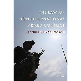 The Law of NonInternational Armed Conflict by Sivakumaran & Sandesh
