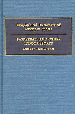 Biographical Dictionary of American Sports Basketball and Other Indoor Sports by Porter & David L.