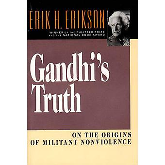 Gandhis Truth On the Origins of Militant Nonviolence by Erikson & Erik Homburger
