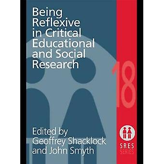 Being Reflexive in Critical and Social Educational Research by Shacklock & G.