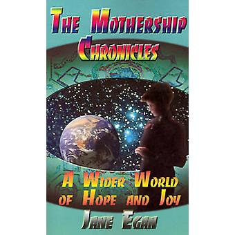A Wider World of Hope and Joy Adventures Aboard a Pleiadean Mothership by Egan & Jane