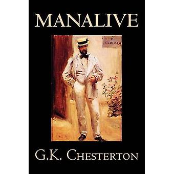 Manalive by G. K. Chesterton Fiction Literary by Chesterton & G. K.