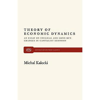 Theory of Economic Dynamics An Essay on Cyclical and LongRun Changes in Capitalist Economy by Kalecki & Michal