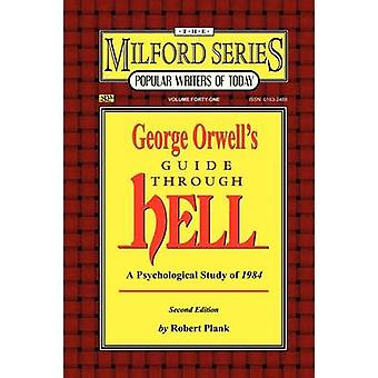George Orwells Guide Through Hell A Psychological Study of Nineteen Eighty Four The Milford Series. Popular Writers of Today V. 41 by Plank & Robert