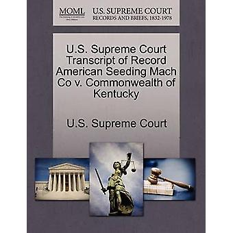 Amerikaanse Supreme Court afschrift van Record Amerikaanse zaaien Mach Co v. Commonwealth of Kentucky door US Supreme Court