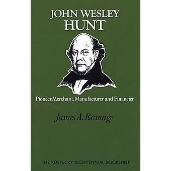John Wesley Hunt Pioneer Merchant fabrikant en Financier door Niemeyer & James A.