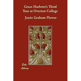 Grace Harlowes Third Year at Overton College by Flower & Jessie Graham