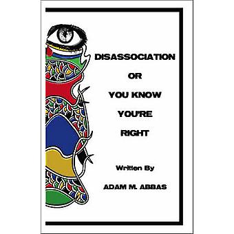 Disassociation or You Know Youre Right by Abbas & Adam M.