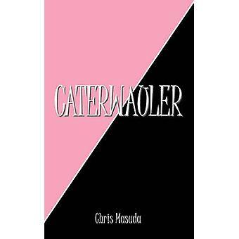 Caterwauler by Masuda & Chris