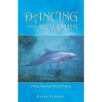 Dans med delfinen en sann mystiska berättelse om helande av Schmidt & Kathy