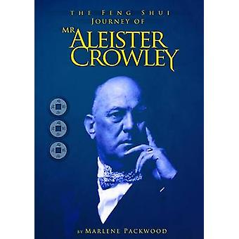 The Feng Shui Journey of MR Aleister Crowley by Packwood & Marlene