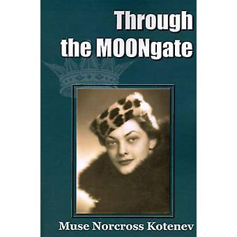 Through the MOONgate by Kotenev & Muse Norcross