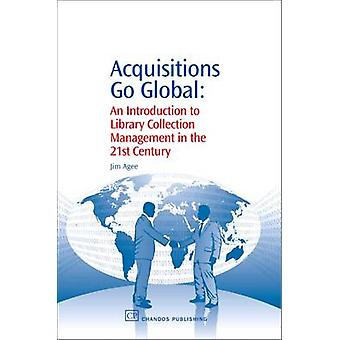 Acquisitions Go Global An Introduction to Library Collection Management in the 21st Century by Agee & Jim
