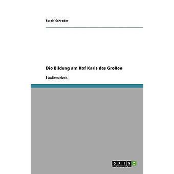 Die Bildung am Hof Karls des Groen by Schrader & Toralf