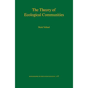 The Theory of Ecological Communities (MPB Series - 57) by Mark Vellend