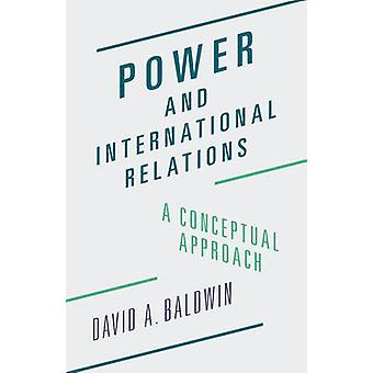 Power and International Relations - A Conceptual Approach by David A.