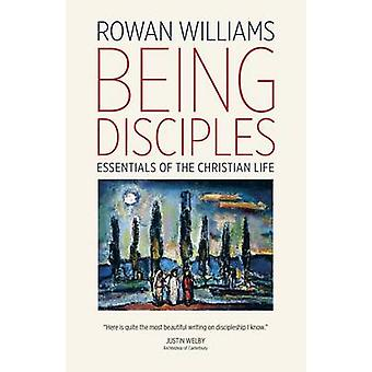 Being Disciples - Essentials of the Christian Life by Archbishop Rowan