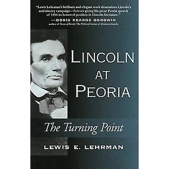 Lincoln at Peoria - The Turning Point by Lewis Lehrman - 9780811703611