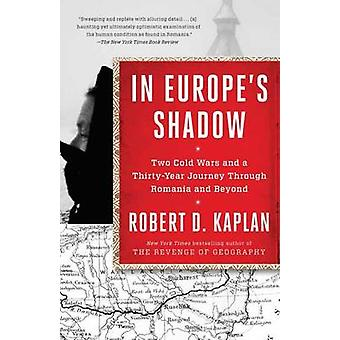 In Europe's Shadow - Two Cold Wars and a Thirty-Year Journey Through R