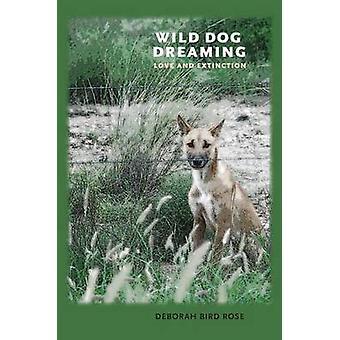 Vildhund drömmer - älskar och utrotning av Deborah fågel Rose - 9780813