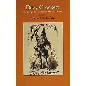 Davy Crockett - Man - Legend - Legacy - 1786-1986 by Michael A Lofaro