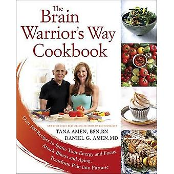 The Brain Warrior's Way - Cookbook - Over 100 Recipes to Ignite Your E