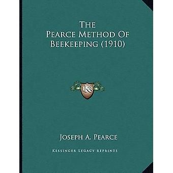 The Pearce Method of Beekeeping (1910) by Joseph A Pearce - 978116587