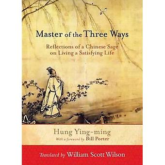 Master of the Three Ways - Reflections of a Chinese Sage by Hung Ying-