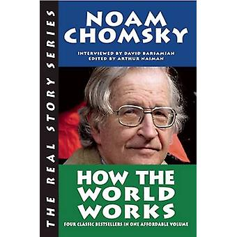 How the World Works by Noam Chomsky - Arthur Naiman - David Barsamian
