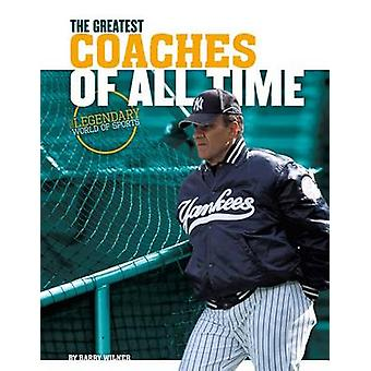 Greatest Coaches of All Time by Barry Wilner - 9781624039898 Book