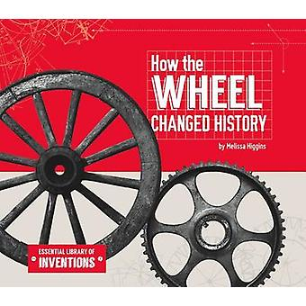 How the Wheel Changed History by Melissa Higgins - 9781624037887 Book