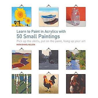 Learn to Paint in Acrylics with 50 Small Paintings - Pick Up the Skill