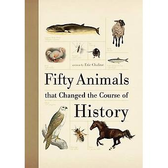 Fifty Animals That Changed the Course of History by Eric Chaline - 97