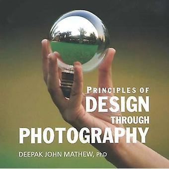 Principles of Design Through Photography by Deepak John Mathew - 9788