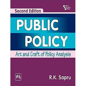 Public Policy - Art and Craft of Policy Analysis (2nd edition) by R. K