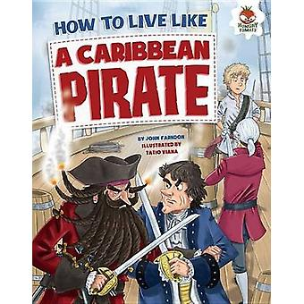 How to Live Like a Caribbean Pirate by John Farndon - Tatio Viana - 9