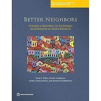 Bättre grannar: mot AA förnyelse av ekonomisk integration i Latinamerika (Världsbanken Latin American & Karibien Studies)