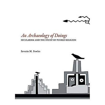 An Archaeology of Doings: Secularism and the Study of Pueblo Religion