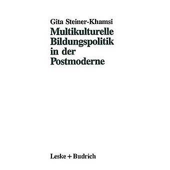 Multikulturelle Bildungspolitik in der Postmoderne by SteinerKhamsi & Gita