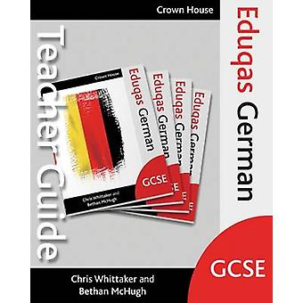 Eduqas GCSE German Teacher Guide by Chris Whittaker & Bethan McHugh